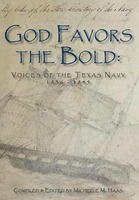 God Favors the Bold: Voices of the Texas Navy 1836-1845