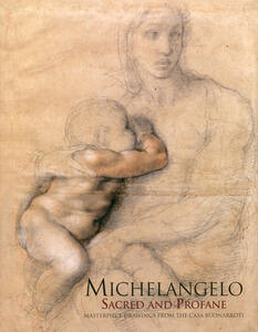 Michelangelo. Sacred and profane. Masterpiece drawings from the Buonarroti