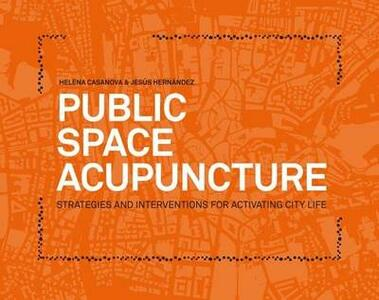 Public space acupuncture. Strategies and interventions for activating city life - Helena Casanova,Jesús Hernàndez - copertina