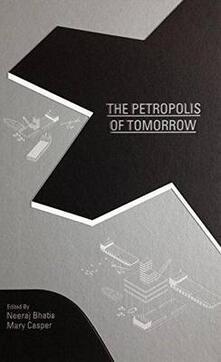 The petropolis of tomorrow - Neeraj Bhatia - copertina