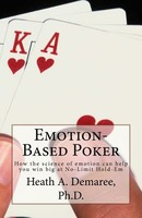 Emotion-Based Poker: How the Science of Emotion Can Help You Win Big at No-Limit Hold-Em