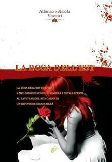 La rosa dell'est - Alfonso Vaccari,Nicola Vaccari - copertina
