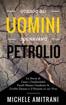 Quando gli Uomini Sognavano Petrolio - Michele Amitrani - ebook
