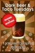 Dark Beer & Taco Tuesdays: Volume 1