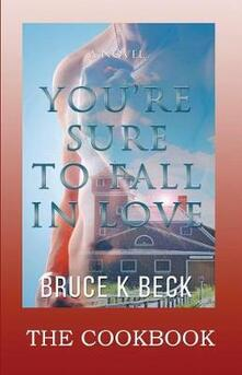 You're Sure to Fall in Love - The Cookbook - Bruce K Beck - cover