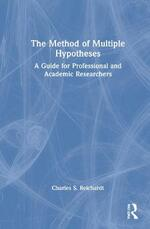 The Method of Multiple Hypotheses: A Guide for Professional and Academic Researchers