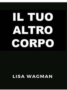 Il Tuo Altro Corpo - Lisa Wagman - ebook