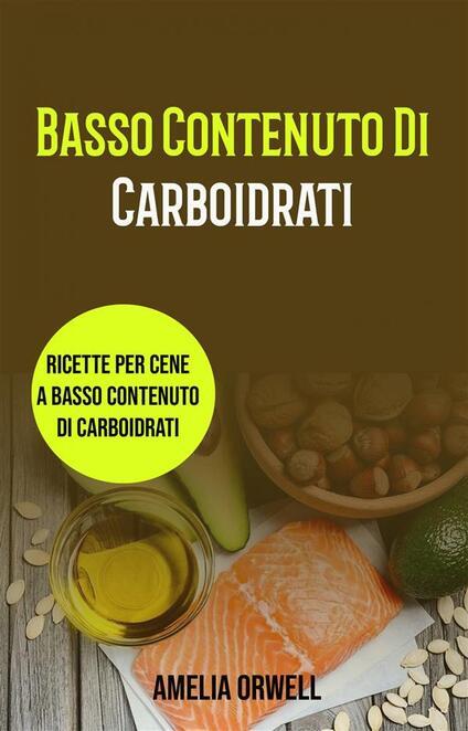 Basso Contenuto Di Carboidrati: Ricette Per Cene A Basso Contenuto Di Carboidrati - Amelia Orwell - ebook