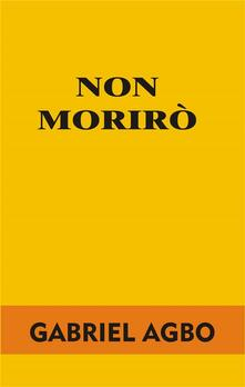 Non Morirò - Gabriel Agbo - ebook