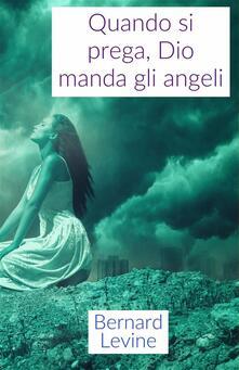 Quando Si Prega, Dio Manda Gli Angeli - Bernard Levine - ebook