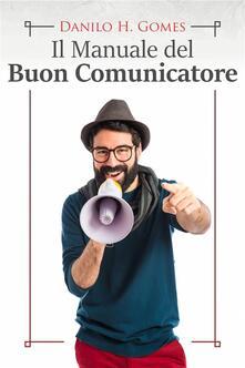 Il Manuale Del Buon Comunicatore - Danilo H. Gomes - ebook