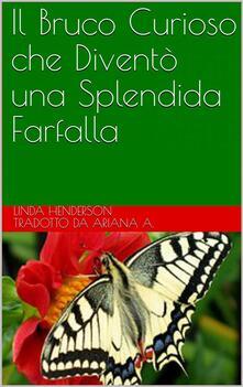 Il Bruco Curioso che Diventò una Splendida Farfalla - Linda Henderson - ebook