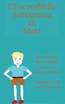 L'incredibile Settimana Di Matt - Martin Lundqvist - ebook