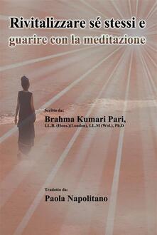 Rivitalizzare sé stessi e guarire con la meditazione - Brahma Kumari Pari - ebook