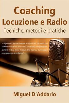 Coaching Locuzione E Radio - Miguel D'Addario - ebook