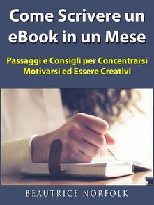 Come Scrivere Un Ebook In Un Mese - Beautrice Norfolk - ebook
