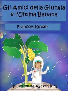 Gli Amici della Giungla e l'Ultima Banana - Francois Keyser - ebook