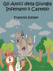 Gli Amici Della Giungla Infestano Il Castello - Francois Keyser - ebook