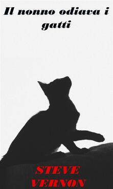 Il Nonno Odiava I Gatti - Steve Vernon - ebook