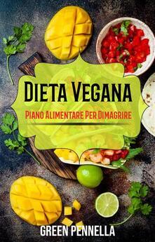 Dieta Vegana: Piano Alimentare Per Dimagrire - Green Pennella - ebook