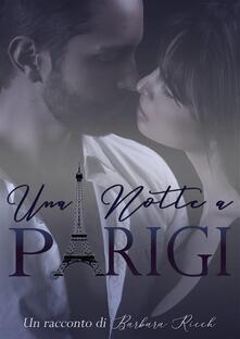 Una Notte a Parigi - Barbara Ricch - ebook