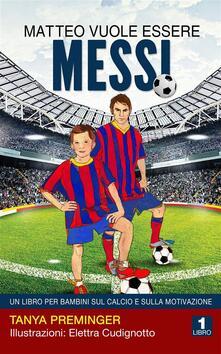 Matteo Vuole Essere Messi - Tanya Preminger - ebook