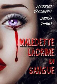 Maledette Lacrime Di Sangue - Jesús Salas y Lourdes Delgado - ebook