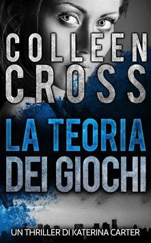 La Teoria Dei Giochi - Colleen Cross - ebook