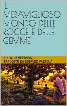 Il meravigioso mondo delle rocce e delle gemme - Linda Henderson - ebook
