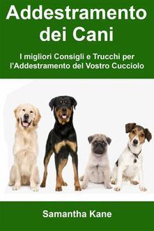 Addestramento Dei Cani: I Migliori Consigli E Trucchi Per L'addestramento Del Vostro Cucciolo - John Burke - ebook