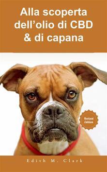 Alla Scoperta Dell'Olio Di Cbd & Di Capana - Edith M. Clark - ebook