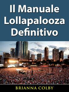 Il Manuale Lollapalooza Definitivo - Brianna Colby - ebook