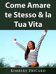 Come Amare Te Stesso & La Tua Vita - Abbott Properties LLC - ebook