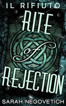 Rite of Rejection - Il Rifiuto - Sarah Negovetich - ebook
