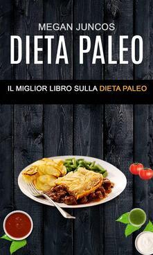 Dieta Paleo : Il Miglior Libro Sulla Dieta Paleo - Megan Juncos - ebook