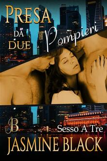 Presa da due pompieri - Jasmine Black - ebook