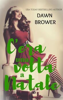 C'era Una Volta A Natale - Dawn Brower - ebook