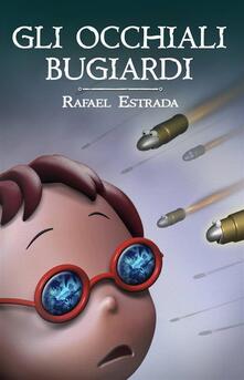 Gli Occhiali Bugiardi - Rafael Estrada - ebook