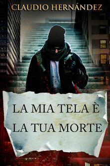 La Mia Tela è la Tua Morte - Claudio Hernández - ebook