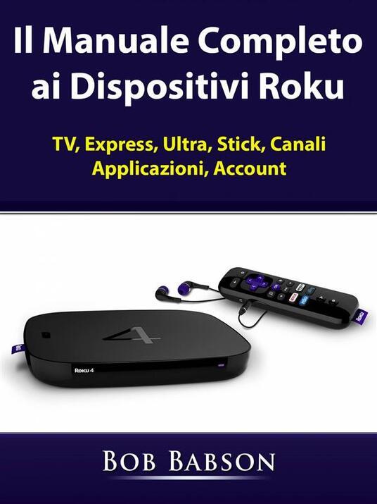 Il Manuale Completo Ai Dispositivi Roku - Hiddenstuff Entertainment - ebook