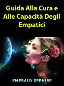 Guida Alla Cura e Alle Capacità Degli Empatici - Emerald Spphire - ebook