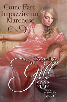 Come Fare Impazzire un Marchese - Tamara Gill - ebook
