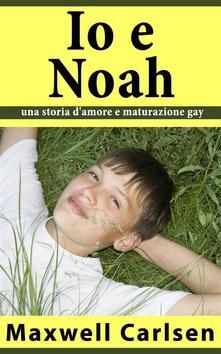Io E Noah: Una Storia D'amore E Maturazione Gay - Maxwell Carlsen - ebook