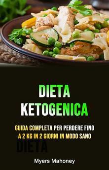 Dieta Ketogenica: Guida Completa Per Perdere Fino A 2 Kg In 2 Giorni In Modo Sano - Myers Mahoney - ebook