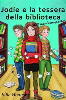 Jodie e la tessera della biblioteca - julie Hodgson - ebook