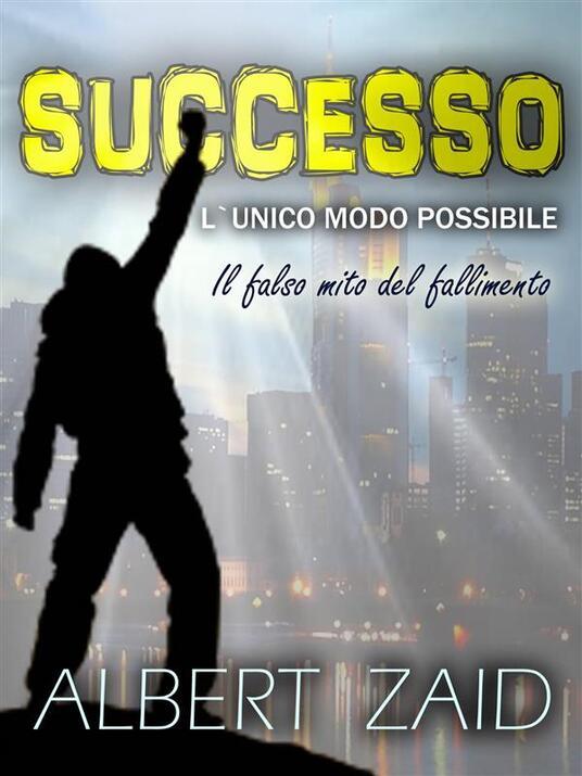 Successo. L`unico Modo Possibile - Albert Zaid - ebook