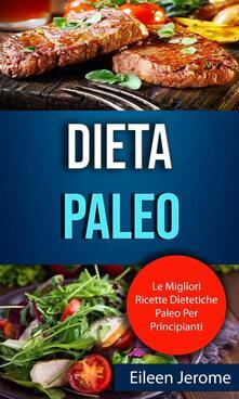 Dieta Paleo : Le Migliori Ricette Dietetiche Paleo Per Principianti - Eileen Jerome - ebook