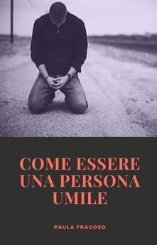 Come Essere Una Persona Umile - Paula Fragoso - ebook