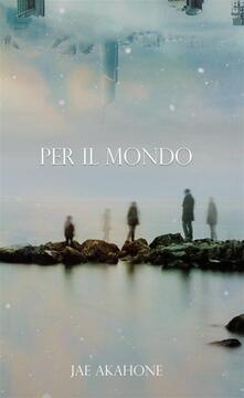Per Il Mondo - Jae Akahone - ebook