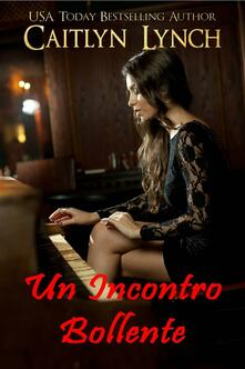 Un Incontro Bollente - Caitlyn Lynch - ebook